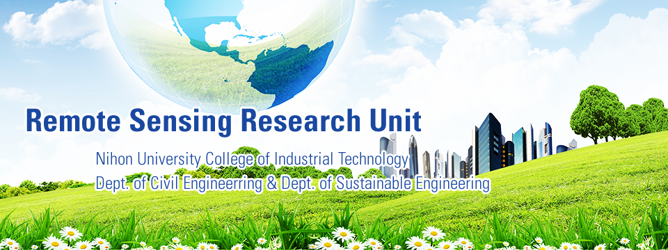 Remote Sensing Research Unit Nihon University College of Industrial Technology Dept, of Civil Engineerring & Dept, of Sustainable Engineering